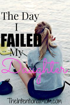 I am ashamed to talk about the day I failed my daughter. Read what I did and how I made it right so you can do it right with your daughter the first time!