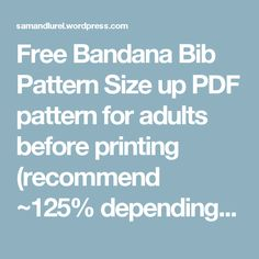 Free Bandana Bib Pattern Size up PDF pattern for adults before printing (recommend ~125% depending on neck circumference)