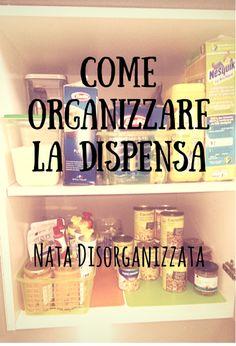 Nata disorganizzata: Come organizzare la dispensa