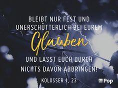Bleibt nur fest und unerschütterlich bei eurem Glauben und lasst euch durch nichts davon abbringen! (Kolosser 1,23)   ERF Pop - Das Radio! Die schönste Popmusik und alles, was echt ist: www.erf.de/erfpop