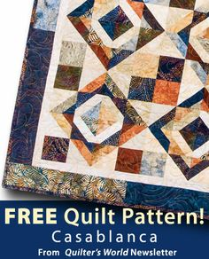 Casablanca Download from Quilter's World newsletter. Click on the photo to access the free pattern. Sign up for this free newsletter here: AnniesNewsletters.com.