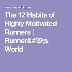 The 12 Habits of Highly Motivated Runners | Runner's World