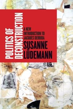 Politics of Deconstruction: A New Introduction to Jacques Derrida by Susanne Lüdemann Continental Philosophy, Critical Theory, Stanford University, Deconstruction, Coming Out, Politics, Reading, News, Books