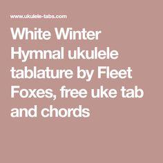 White Winter Hymnal ukulele tablature by Fleet Foxes, free uke tab and chords Ukulele Tabs, Ukulele Chords, Fleet Foxes, Ukulele Songs, Winter White, Free, Music, Tablature, Musica