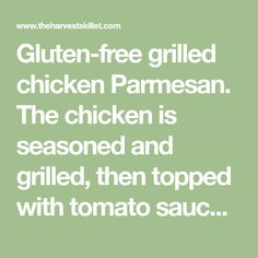 Gluten-free grilled chicken Parmesan. The chicken is seasoned and grilled, then topped with tomato sauce, Parmesan and mozzarella cheese and broiled until the cheese is bubbly and browned. Serve with your favorite vegetable and some pasta, and you have a perfect meal! Gluten-free, grain-free, low-carb, ketogenic.