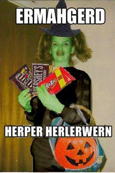 ERMAHGERD! Happy Halloween!