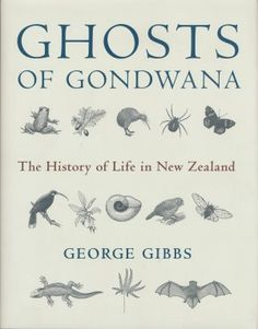 GHOSTS OF GONDWANA The History of Life in New Zealand