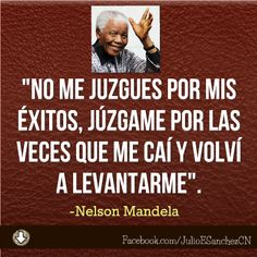 """Dale a """"Me Gusta"""" y después dale tu a """"Pin It"""" -  """"No me juzgues por mis éxitos, júzgame por las veces que me caí y volví a levantarme"""". -Nelson Mandela"""