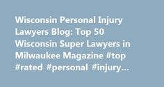 Wisconsin Personal Injury Lawyers Blog: Top 50 Wisconsin Super Lawyers in Milwaukee Magazine #top #rated #personal #injury #lawyers http://new-hampshire.remmont.com/wisconsin-personal-injury-lawyers-blog-top-50-wisconsin-super-lawyers-in-milwaukee-magazine-top-rated-personal-injury-lawyers/  Top 50 Wisconsin Super Lawyers in Milwaukee Magazine Milwaukee Magazine is out with its December 2009 issue, which again this year has the Super Lawyers list of attorneys in Wisconsin. Super Lawyers…