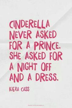 Cinderela nunca pediu um principe. Ela pediu uma noitada e um vestido.