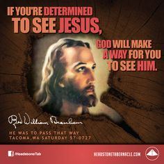If you're determined to see Jesus, God will make a way for you to see Him. Image Quote from: HE WAS TO PASS THAT WAY - TACOMA WA SATURDAY 57-0727 - Rev. William Marrion Branham