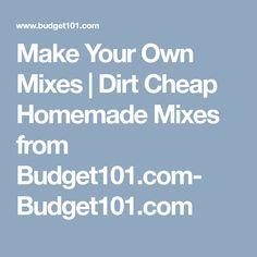 Make Your Own Mixes | Dirt Cheap Homemade Mixes from Budget101.com- Budget101.com