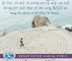 So live, so act, in every act of self, as will bring for self that of the very BEST as may be done with that in hand. #EdgarCayce reading 1728-2