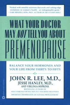 What Your Doctor May Not Tell You About Premenopause: Balance Your Hormones and Your Life From Thirty to Fifty: John R. Lee, Jesse Hanley, V...
