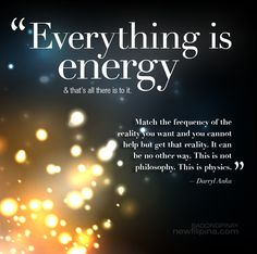 Everything is energy. Match the frequency of the reality you want and you cannot help but get that reality. It can be no other way. This is not philosophy. This is physics. --- Darryl Anka Energy Quotes, Consciousness, Brain, Thoughts, Create Yourself, Ayurveda, Meditation, Waves, The Brain
