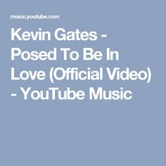 Kevin Gates - Posed To Be In Love (Official Video) - YouTube Music