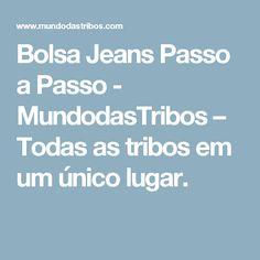 Bolsa Jeans Passo a Passo - MundodasTribos – Todas as tribos em um único lugar.
