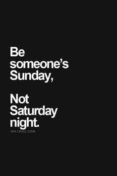 W O R D S - Be someone's sunday, not saturday night