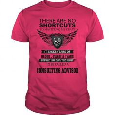 CONSULTING ADVISOR There Are No Shortcuts To Mastering My Craft T Shirts, Hoodie Sweatshirts