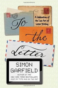 g-To the Letter: A Celebration of the Lost Art of Letter Writing by Simon Garfield http://smile.amazon.com/dp/1592408354/ref=cm_sw_r_pi_dp_vPj8ub0ND9X0K