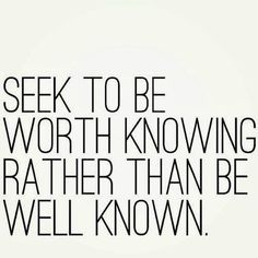 """Seek to be worth knowing, rather than be well known."" #Quote #WordsToLiveBy pic.twitter.com/qIbYwunH2S"