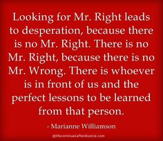 #quote #Marianne Williamson Are You Looking For Mr. Right? Maybe This Can