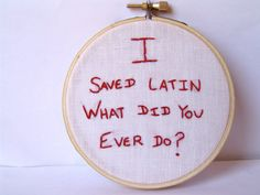 """I saved Latin. What did you ever do?"" Bonus points if you guess the movie ;)"