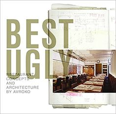 Best Ugly: Restaurant Concepts and Architecture by AvroKO: AvroKO: 9780061136931: Books - Amazon.ca