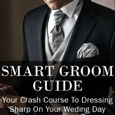 Groom Style Guide – A Man's Guide To Dressing Sharp On His Wedding Day