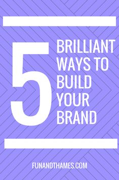 5 ways to build your brand, fun and thames, marketing, business, entrepreneur, blogger, blogging