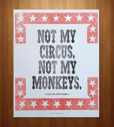 """This art print features the tongue in cheek Polish proverb, """"Not my circus. Not my monkeys."""" The image is hand-set in Arcadian wood type in black with a vintage red star bar border. Each 16"""" x 20"""" print is printed on white card stock paper. Frame not included."""