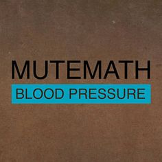 Found Blood Pressure by MuteMath with Shazam, have a listen: http://www.shazam.com/discover/track/53737623