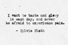 """Never be afraid to experience pain."""
