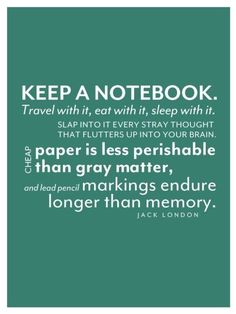 Keep a Notebook... love this...