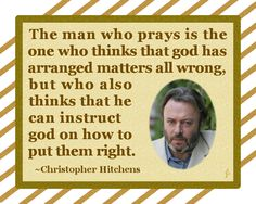 But of course it's atheists that are arrogant... #ChristopherHitchens #atheism
