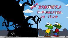 Sapo Brothers e o Monstro Do Tédio