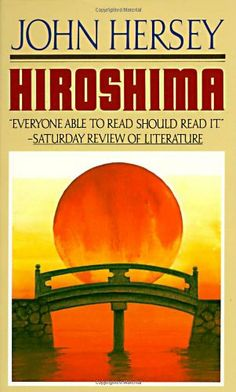 """Written by Pulitzer Prize-winner John Hersey, """"Hiroshima"""" tells the stories of six survivors from the Atomic bomb dropped on Hiroshima, Japan on August 6, 1945. Their memories speak of extraordinary loss, terror, and courage. 40 years later, Hersey returned to Hiroshima to find the survivors he interviewed and learn their fates. The book will continue to influence future generations considering the use of atomic bombs in world wars and the real-world effects of a nuclear holocaust."""