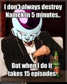True story bro. That always annoyed me about DBZ.