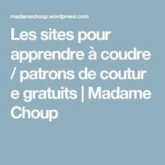Les sites pour apprendre à coudre / patrons de couture gratuits | Madame Choup