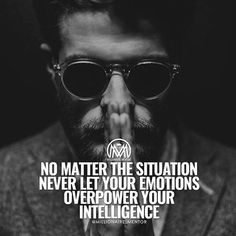 No Matter The Situation Never Let Your Emotions Overpower Your Intelligence. ----- by millionaire. Boss Quotes, Me Quotes, Motivational Quotes, Inspirational Quotes, Qoutes, Rich Quotes, Hustle Quotes, Motivational Thoughts, Millionaire Mentor