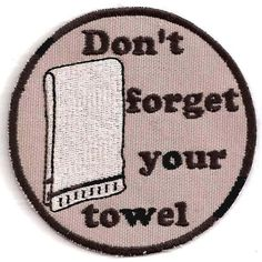Hitchhiker's Guide to the Galaxy, Don't Forget Your Towel Patch. The Hitchhiker, Hitchhikers Guide, Pin And Patches, Iron On Patches, Galaxia Tattoo, Douglas Adams, Mary Sue, Guide To The Galaxy, Morale Patch