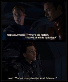 """Man, every time I hear thunder now, I'm thinking,""""What did Loki do THIS time?!""""<-- that comment.... :-D"""