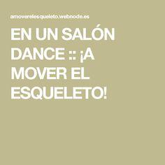 EN UN SALÓN DANCE :: ¡A MOVER EL ESQUELETO!