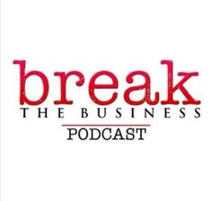 Have A Listen To My Guest Spot On The Break The Business Podcast