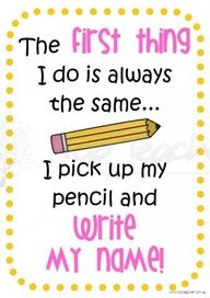 My students seem to remember to write their name only if we say this cute poem!