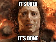 done !   | its over its done - frodo