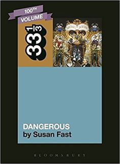 Michael Jackson's Dangerous (33 1/3): Susan Fast: 9781623566319: Amazon.com: Books
