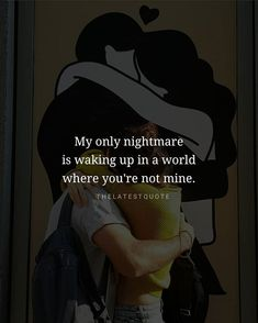 My only nightmare is waking up in a world where you're not mine. . . #thelatestquote #quotes #latestquotes