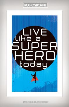 Live Like A SUPER HERO Today Art Print 11x17 by Rob by RobOsborne, $19.95