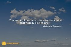 The secret of business is to know something that nobody else knows. #serverbuilt